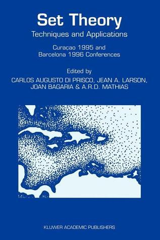 Set Theory: Techniques and Applications Curacao 1995 and Barcelona 1996 Conferences  by  Carlos A. di Prisco