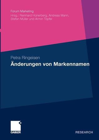 Anderungen Von Markennamen: Eine Theoretische Und Empirische Analyse Ausgewahlter Erscheinungsformen Aus Konsumentensicht  by  Petra Ringeisen