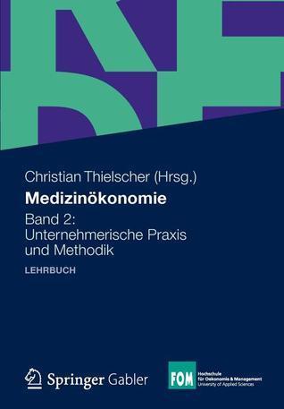 Medizinokonomie: Band 2: Unternehmerische Praxis Und Methodik  by  Christian Thielscher