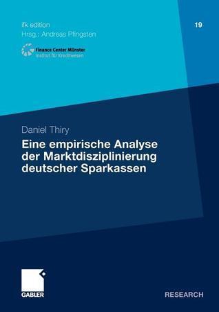 Eine Empirische Analyse Der Marktdisziplinierung Deutscher Sparkassen Daniel Thiry