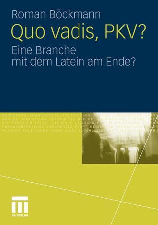 Quo Vadis, Pkv?: Eine Branche Mit Dem Latein Am Ende?  by  Roman B. Ckmann