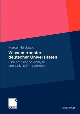 Wissenstransfer Deutscher Universitaten: Eine Empirische Analyse Von Universitatspatenten Marcel Hülsbeck