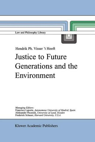 Justice to Future Generations and the Environment Hendrik Philip Visser t Hooft