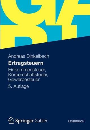 Ertragsteuern: Einkommensteuer, K Rperschaftsteuer, Gewerbesteuer  by  Andreas Dinkelbach