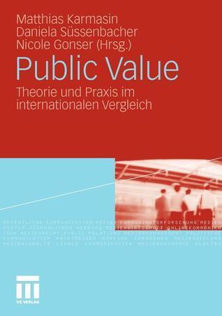 Public Value: Theorie Und Praxis Im Internationalen Vergleich  by  Matthias Karmasin