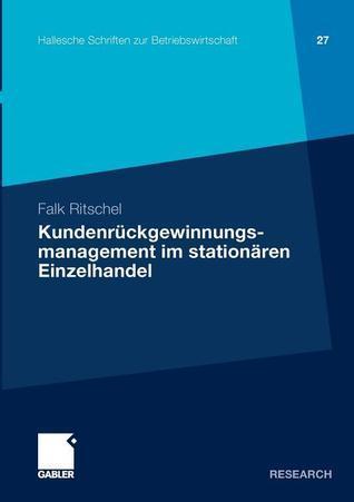 Kundenruckgewinnungsmanagement Im Stationaren Einzelhandel  by  Falk Ritschel