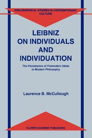Leibniz on Individuals and Individuation: The Persistence of Premodern Ideas in Modern Philosophy Laurence B. McCullough