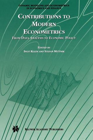 Contributions to Modern Econometrics: From Data Analysis to Economic Policy Ingo Klein