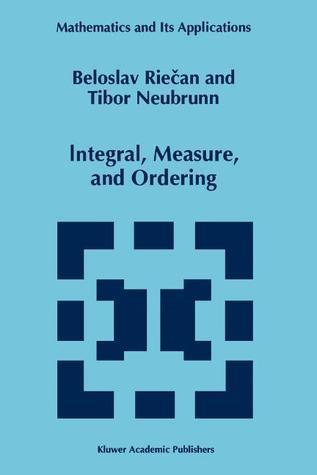 Integral, Measure, and Ordering  by  Beloslav Riečan