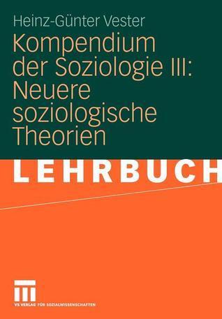 Kompendium Der Soziologie III: Neuere Soziologische Theorien  by  Heinz-Günter Vester