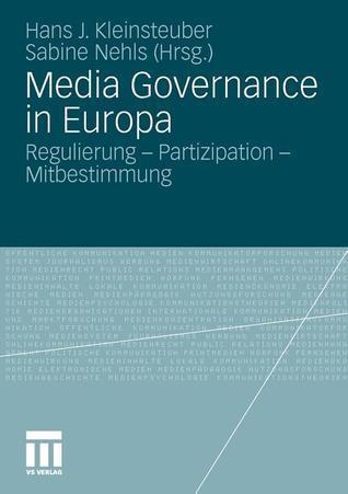 Media Governance in Europa: Regulierung - Partizipation - Mitbestimmung  by  Hans J. Kleinsteuber