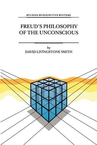 Freud S Philosophy of the Unconscious  by  David Livingstone Smith