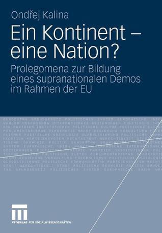 Ein Kontinent - Eine Nation?: Prolegomena Zur Bildung Eines Supranationalen Demos Im Rahmen Der Eu  by  Ondrej Kalina