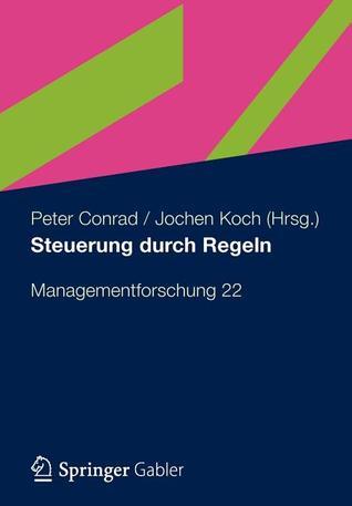Steuerung Durch Regeln: Managementforschung 22  by  Peter Conrad