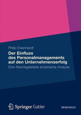 Der Einfluss Des Personalmanagements Auf Den Unternehmenserfolg: Eine Theoriegeleitete Empirische Analyse  by  Philip Eisenhardt