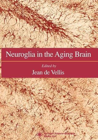 Neuroglia in the Aging Brain Jean De Vellis