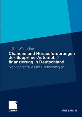 Chancen Und Herausforderungen Der Subprime-Automobilfinanzierung in Deutschland: Marktpotenziale Und Bankstrategien  by  Julian W. Nscher