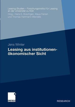 Leasing Aus Institutionenokonomischer Sicht  by  Jens Winter
