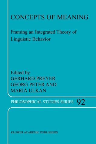 Concepts of Meaning: Framing an Integrated Theory of Linguistic Behavior  by  G. Preyer