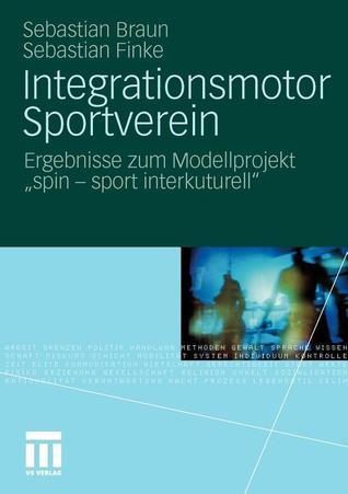 Integrationsmotor Sportverein: Ergebnisse Zum Modellprojekt Spin - Sport Interkulturell  by  Sebastian Braun
