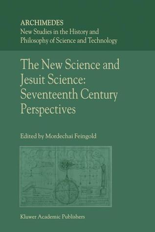 The New Science and Jesuit Science: Seventeenth Century Perspectives  by  M. Feingold