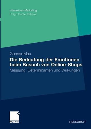 Die Bedeutung Der Emotionen Beim Besuch Von Online-Shops: Messung, Determinanten Und Wirkungen  by  Gunnar Mau