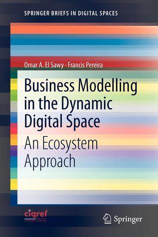 Business Modelling in the Dynamic Digital Space: An Ecosystem Approach Omar A. El Sawy