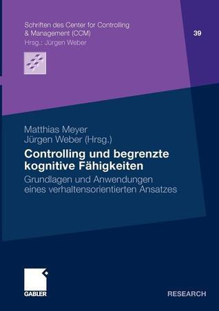 Controlling Und Begrenzte Kognitive Fahigkeiten: Grundlagen Und Anwendungen Eines Verhaltensorientierten Ansatzes Matthias Meyer