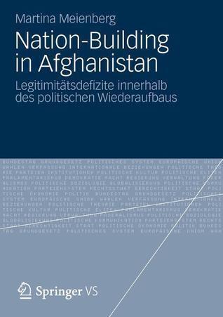 Nation-Building in Afghanistan: Legitimitatsdefizite Innerhalb Des Politischen Wiederaufbaus  by  Martina Meienberg