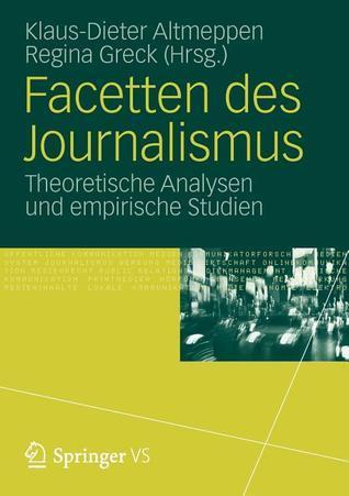 Facetten Des Journalismus: Theoretische Analysen Und Empirische Studien Klaus-Dieter Altmeppen