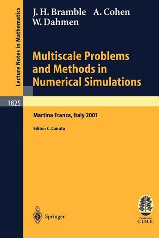 Multiscale Problems And Methods In Numerical Simulations: Lectures Given At The C. I. M. E. Summer School Held In Martina Franca, Italy 2001, September 9 15, 2001  by  James H. Bramble