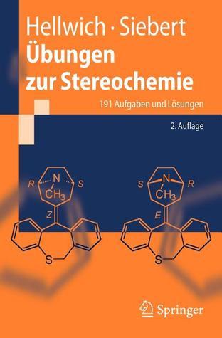 Ubungen Zur Stereochemie: 191 Aufgaben Und Losungen  by  Karl-Heinz Hellwich