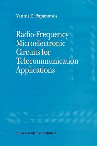 Radio-Frequency Microelectronic Circuits for Telecommunication Applications Yannis E. Papananos