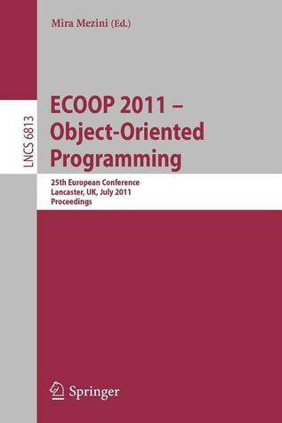 Ecoop 2011--Object-Oriented Programming: 25th European Conference. Lancaster, UK, July 25-29, 2011, Proceedings  by  Mira Mezini