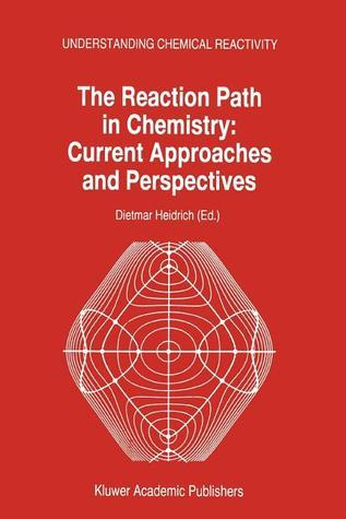 The Reaction Path in Chemistry: Current Approaches and Perspectives  by  Dietmar Heidrich