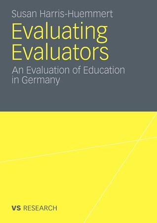 Evaluating Evaluators: An Evaluation of Education in Germany Susan Harris-Huemmert