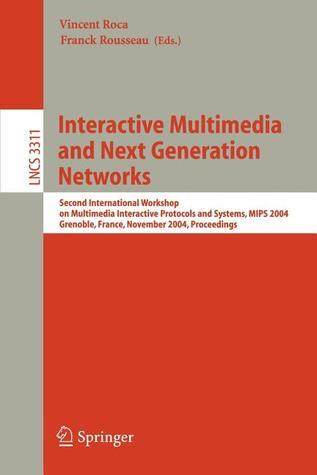 Interactive Multimedia And Next Generation Networks: Second International Workshop On Multimedia Interactive Protocols And Systems, Mips 2004, Grenoble, ... (Lecture Notes In Computer Science)  by  Vincent Roca