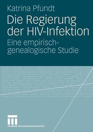 Die Regierung Der HIV-Infektion: Eine Empirisch-Genealogische Studie  by  Katrina Pfundt
