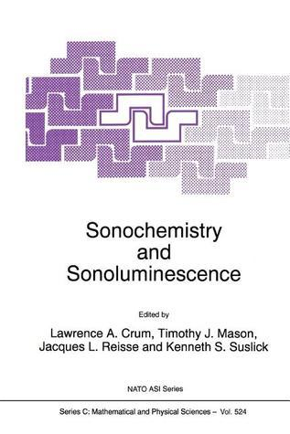 Sonochemistry and Sonoluminescence  by  L. a. Crum