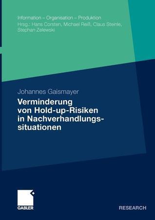 Verminderung Von Hold-Up-Risiken in Nachverhandlungssituationen: Eine Empirische Analyse Aus Der Perspektive Von Logistik-Dienstleistern Am Beispiel Des Kontraktlogistik-Geschafts Johannes Gaismayer