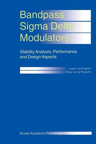Bandpass SIGMA Delta Modulators: Stability Analysis, Performance and Design Aspects  by  Jurgen van Engelen