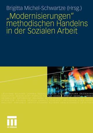 Modernisierungen Methodischen Handelns in Der Sozialen Arbeit  by  Brigitta Michel-Schwartze