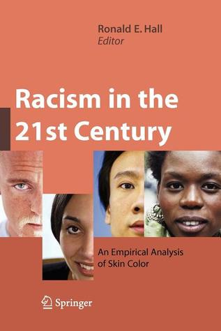 Racism in the 21st Century: An Empirical Analysis of Skin Color Ronald E. Hall