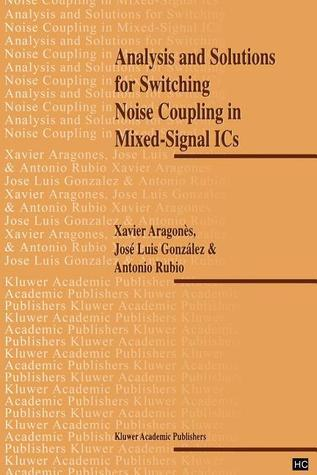 Analysis and Solutions for Switching Noise Coupling in Mixed-Signal ICS  by  X. Aragones