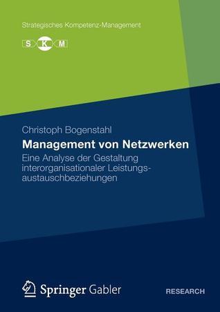 Management Von Netzwerken: Eine Analyse Der Gestaltung Interorganisationaler Leistungsautauschbeziehungen  by  Christoph Bogenstahl