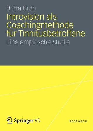 Introvision ALS Coachingmethode Fur Tinnitusbetroffene: Eine Empirische Studie  by  Britta Buth
