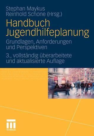 Handbuch Jugendhilfeplanung: Grundlagen, Anforderungen Und Perspektiven Stephan Maykus