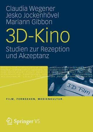 3D-Kino: Studien Zur Rezeption Und Akzeptanz Claudia Wegener