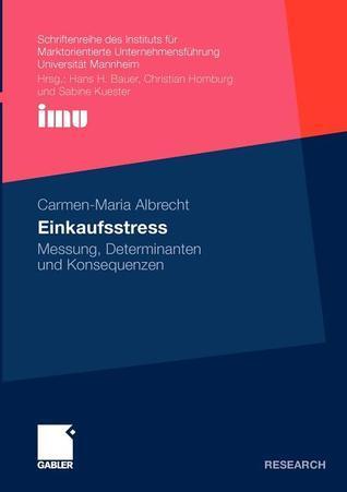 Einkaufsstress: Messung, Determinanten Und Konsequenzen Carmen-Maria Albrecht