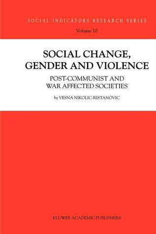 Social Change, Gender and Violence: Post-Communist and War Affected Societies  by  V. Nikolic-Ristanovic
